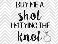 Buy Me a Shot I'm Tying the Knot Wedding bachelorette party shirts SVG file - Cut File - Cricut projects - cricut ideas - cricut explore - silhouette cameo projects - Silhouette projects by KristinAmandaDesigns Silhouette Cameo Projects, Silhouette Design, Shilouette Cameo, Tie The Knot Wedding, Cricut Wedding, Wedding Silhouette, Cricut Air, Scan And Cut, Cricut Creations