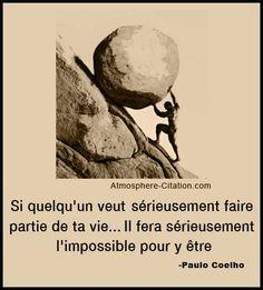Si quelqu'un veut sérieusement faire partie de ta vie ... Il fera sérieusement l'impossible pour y être - Paulo Coelho