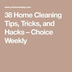 38 Home Cleaning Tips, Tricks, and Hacks – Choice Weekly