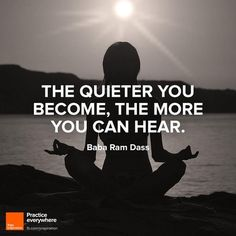 The quieter you become, the more you can hear <3