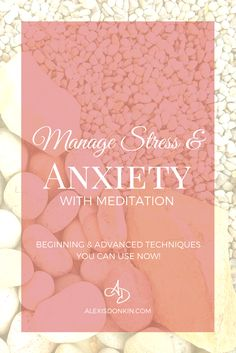Manage Stress & Anxiety with Meditation - Beginning and Advanced Techniques You Can Use Now!