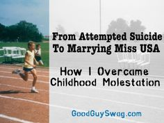 From Attempted Suicide to Marrying Miss USA: How I Overcame Childhood Molestation
