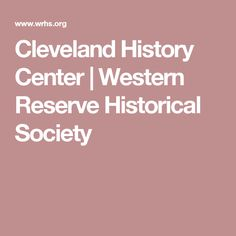 Cleveland History Center   Western Reserve Historical Society