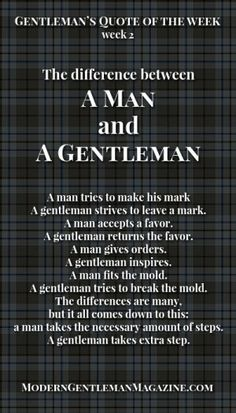 The difference between a man and a gentleman. Gentleman always gives its best… Gentleman Stil, Gentleman Rules, True Gentleman, English Gentleman, Southern Gentleman, Great Quotes, Quotes To Live By, Life Quotes, Man Quotes