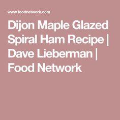 Dijon Maple Glazed Spiral Ham Recipe | Dave Lieberman | Food Network