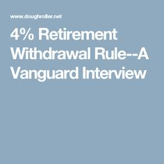 4% Retirement Withdrawal Rule--A Vanguard Interview