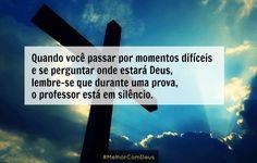 Quando você passar por momentos difíceis e se perguntar onde estará Deus, lembre-se que durante uma prova, o professor está em silêncio.