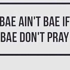 Bae ain't Bae if Bae don't pray! Marry someone who loves God more than you! Christian Relationships, Real Relationships, Christian Life, Christian Quotes, True Quotes, Best Quotes, Qoutes, To My Future Husband, Dear Future