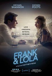 Frank & Lola (2016) A psychosexual noir love story, set in Las Vegas and Paris, about love, obsession, sex, betrayal, revenge and, ultimately, the search for redemption.