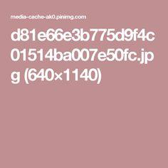 d81e66e3b775d9f4c01514ba007e50fc.jpg (640×1140)