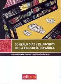Gonzalo Díaz y el archivo de la filosofía española / Antonio Rivera García, José Luis Villacañas (editores)