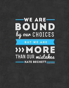 """""""We are bound by our choices but we are more than our mistakes."""" ~Kate Beckett"""