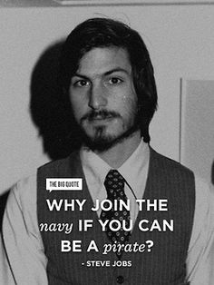 #SteveJobs Steve Jobs Quotes: Why Join the Navy if you can be a pirate? http://StarlaAsher.com
