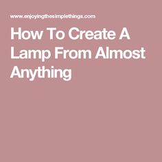 How To Create A Lamp From Almost Anything