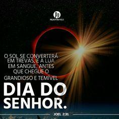 """"""" O sol se converterá em trevas, e a lua em sangue, antes que chegue o grandioso e temível Dia do SENHOR."""" (Joel, 2:31)"""