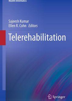 Telerehabilitation (2013). Sajeesh Kumar, Ellen R. Cohn (Eds)