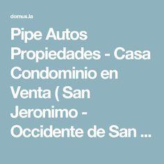 Pipe Autos Propiedades - Casa Condominio en Venta ( San Jeronimo - Occidente de San Jeronimo )