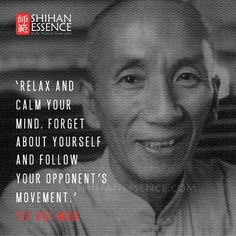"""All for Kung Fu, Tai Chi & Martial Arts — Ip Man's quote """"Relax and Calm your mind. Forget..."""