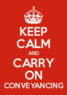 KEEP CALM AND CARRY ON CONVEYANCING