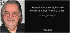 --Matt Groening