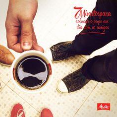 Um café para unir todos os amigos. Só se for um Melitta! \o/