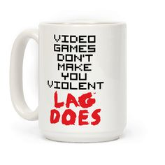 Everybody knows that video games don't make you violent, lag does! This funny mug is perfect for gamers everywhere! If you love gaming, online games, MMORPGS like World of Warcraft, League of Legends, and DC Universe, or shooters like Call of Duty, Halo, or Battlefield, this design is for you, nerd! It doesn't matter if you prefer Playstation, XBox, Wii, or PC, this message is universal! | HUMAN