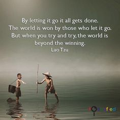 """""""By letting it go, it all gets done. The world is won by those who let it go...""""  #quote"""