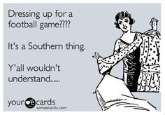 It's a Southern thing.  Y'all wouldn't understand.