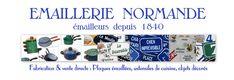 """EMAILLERIE  NORMANDE: entreprise familiale  située en Normandie ,  fabricante  de plaques émaillées, ustensiles de cuisine et autres objets décorés. Cette entreprise fait aussi de l'émaillage à la demande, dit """"émaillage à façon""""."""