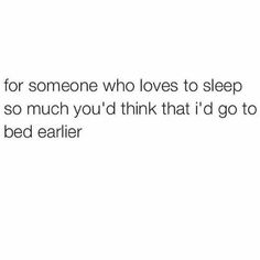 For someone who loves to sleep so much you'd think that I'd go to bed earlier. 30 Funny Quotes That Are All Too Real and Relatable Funny Quotes, Funny Memes, Hilarious, Funny Sleepy Quotes, Real Quotes, Funny Tweets, Motivational Quotes, Jokes, Infp