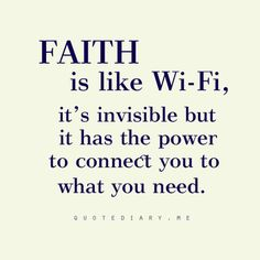 Faith is like Wi-Fi!