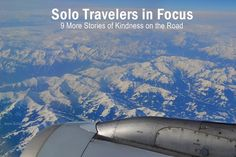 This third in my series of Stories of Kindness on the road focuses on solo travelers. Read 9 more inspiring experiences of being helped by strangers. I Series, Airplane View, Third, Posts, Reading, Blog, Travel, Messages, Viajes