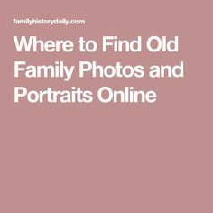 Where to Find Old Family Photos and Portraits Online
