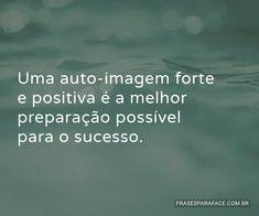Uma auto-imagem forte e positiva é a melhor preparação possível para o sucesso. (...) https://www.frasesparaface.com.br/uma-auto-imagem-forte-e-positiva-e-a-melhor/