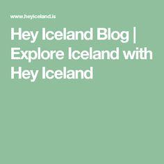 Hey Iceland Blog | Explore Iceland with Hey Iceland