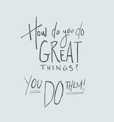 How to Do Great Things
