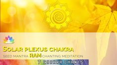 POWERFUL   SOLAR PLEXUS CHAKRA Seed Mantra RAM Chants