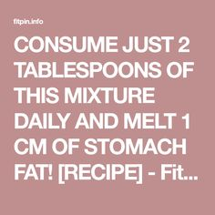 CONSUME JUST 2 TABLESPOONS OF THIS MIXTURE DAILY AND MELT 1 CM OF STOMACH FAT! [RECIPE] - Fitpin