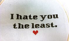 @Madeleine Elliott (i don't really hate anyone, but this made me laugh. maybe we should start cross stitching)