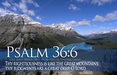 psalms bible verses about love | Thy righteousness is like the great mountains; thy judgments are a ...