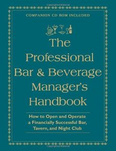 The Professional Bar & Beverage Manager's Handbook: How to Open and Operate a Financially Successful Bar, Tavern, and Nightclub: With Companion CD-ROM by Amanda Miron. $40.88