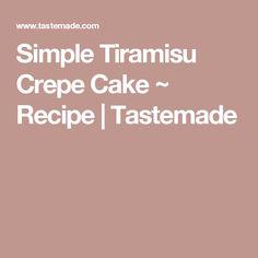 Simple Tiramisu Crepe Cake ~ Recipe   Tastemade