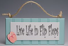 Live Life In Flip Flops Sign: Coastal Home Decor, Nautical Decor, Tropical Island Decor & Beach Furnishings