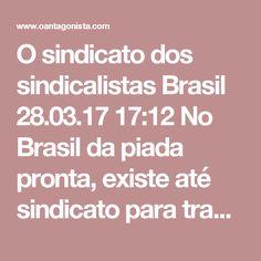 O sindicato dos sindicalistas  Brasil 28.03.17 17:12 No Brasil da piada pronta, existe até sindicato para trabalhadores de sindicato. Em São Paulo, por exemplo, a entidade chama-se Sindicato dos Empregados em Entidades Sindicais do Estado de São Paulo (veja imagem abaixo).  A porteira para esse tipo de grupo - que usufrui, claro, do imposto sindical - foi aberta com um projeto de lei apresentado pelo deputado do PDT Mário Heringer há mais de 10 anos. Lula sancionou, em 2006, a proposta que…