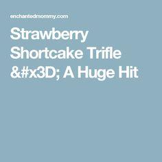 Strawberry Shortcake Trifle = A Huge Hit