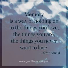 Memory is a way of holding on to the things you love, the things you are, the things you never want to lose. ~ Kevin Arnold & 4 more inspiring quotes about memories #quote