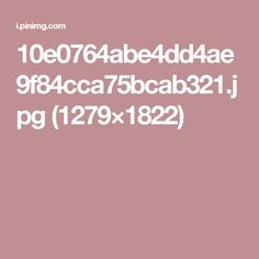 10e0764abe4dd4ae9f84cca75bcab321.jpg (1279×1822)