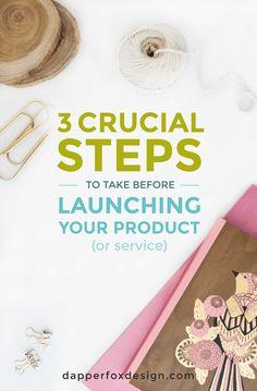 3 Steps to take before launching your product or service - Dapper Fox Design - Website Design // Branding // Logo Design // Brand // Design Inspiration // Blog Design - A Blog for Entrepreneurs
