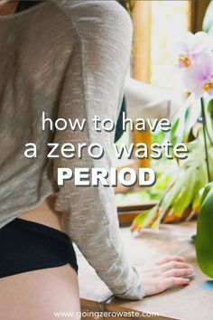 How to Have a Zero Waste Period from www.goingzerowaste.com