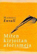 Markku Envall: Miten kirjoitan aforismeja